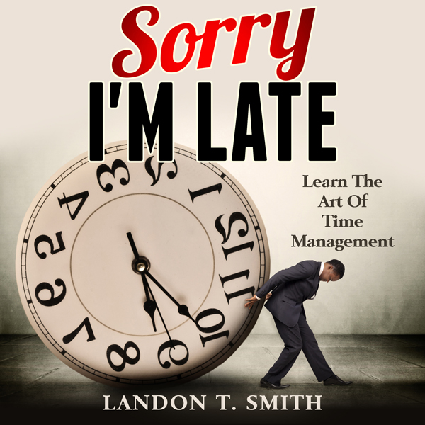 Sorry I´m Late: Learn the Art of Time Managemen...