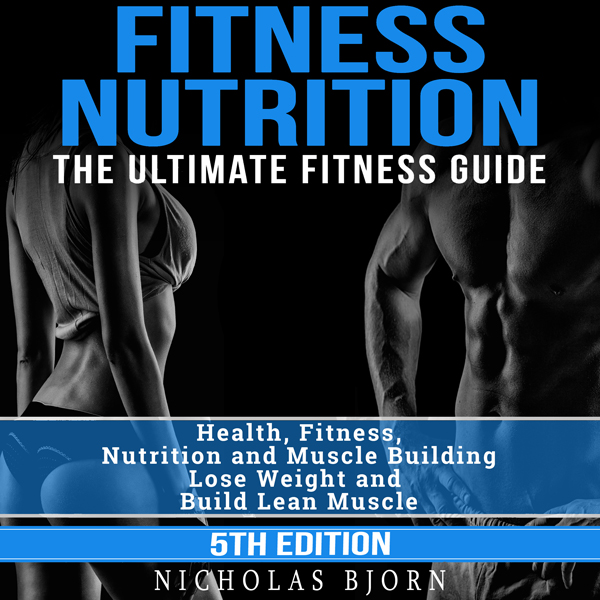 Fitness Nutrition: The Ultimate Fitness Guide: ...