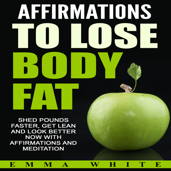Affirmations to Lose Body Fat: Shed Pounds Fast...