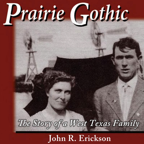 Prairie Gothic: The Story of a West Texas Famil...