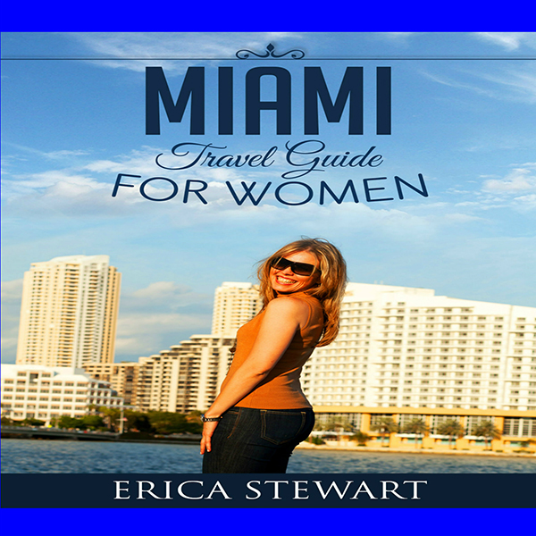 Miami: The Complete Insiders Guide for Women Tr...