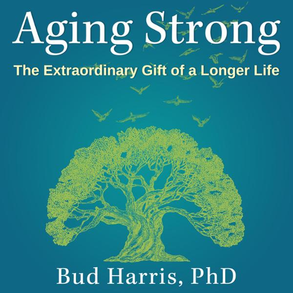 Aging Strong: The Extraordinary Gift of a Longe...