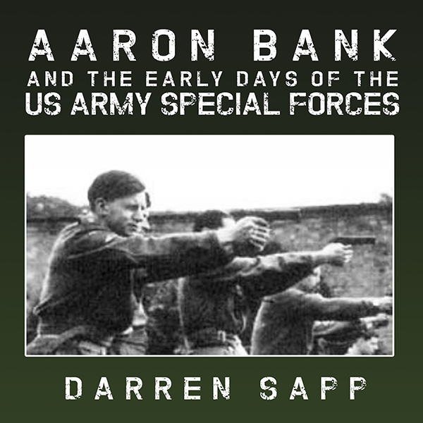 Aaron Bank and the Early Days of US Army Specia...