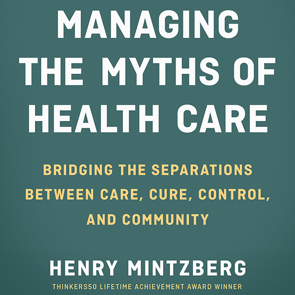 Managing the Myths of Health Care: Bridging the...