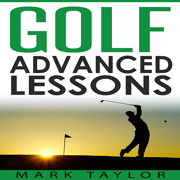 Golf: Advanced Lessons: Golf Lessons, Book 3 , ...