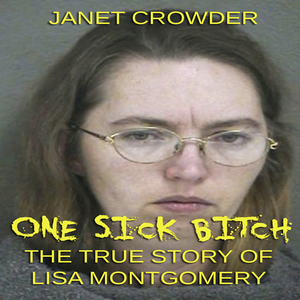 One Sick Bitch: The True Story of Lisa Montgome...