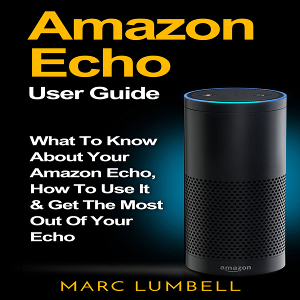 Amazon Echo: What to Know About Your Amazon Ech...