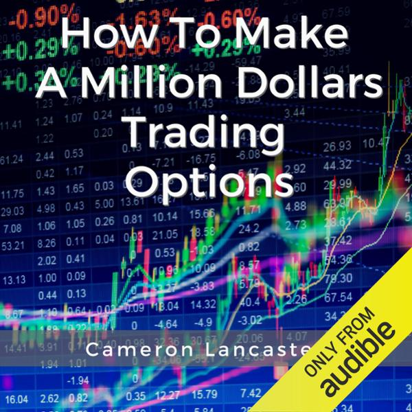 How to Make a Million Dollars Trading Options ,...