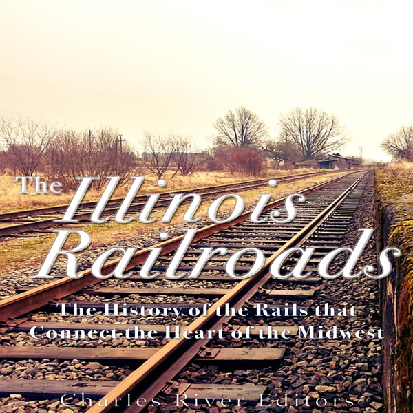 The Illinois Railroads: The History of the Rail...