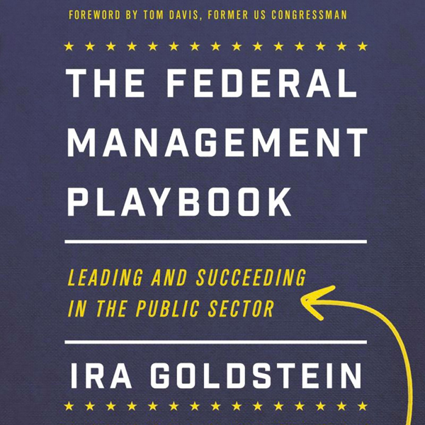 The Federal Management Playbook: Leading and Su...