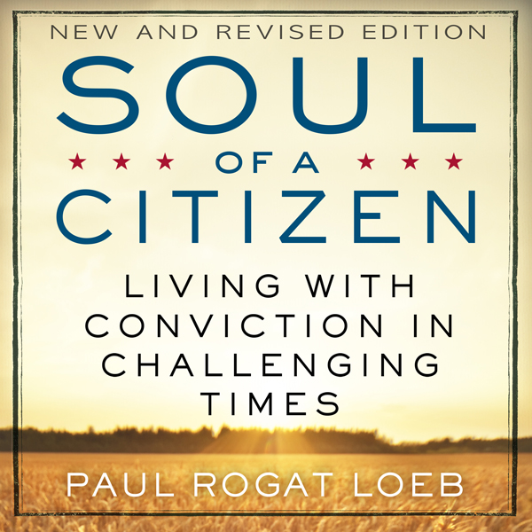 Soul of a Citizen: Living with Conviction in Ch...