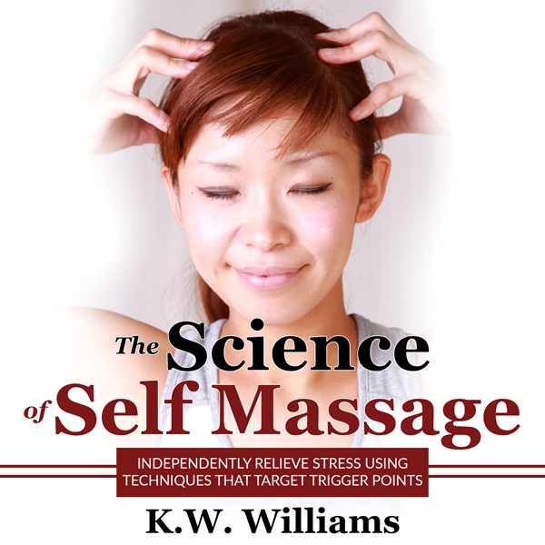 The Science of Self Massage: Independently Reli...