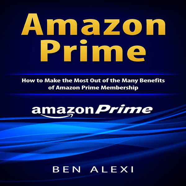 Amazon Prime: How to Make the Most out of the M...