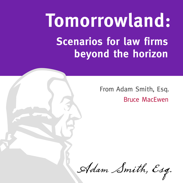 Tomorrowland: Scenarios for Law Firms Beyond th...