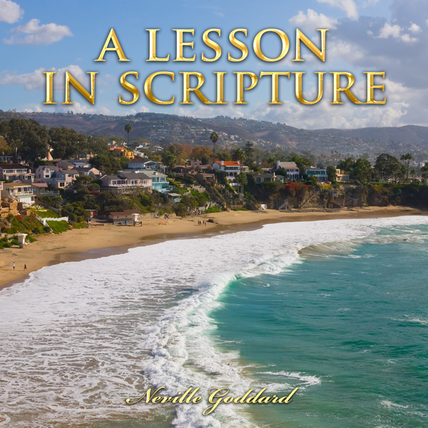 A Lesson in Scripture: Neville Goddard Lectures...