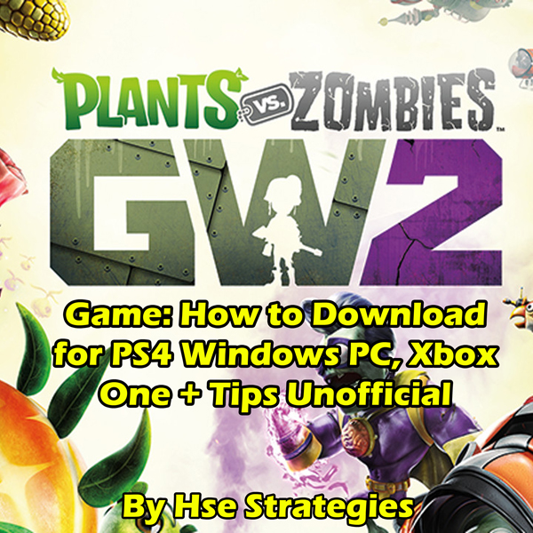 Plants Vs Zombies Garden Warfare 2 Game: How to...