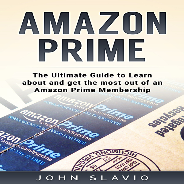 Amazon Prime: The Ultimate Guide to Learn About...