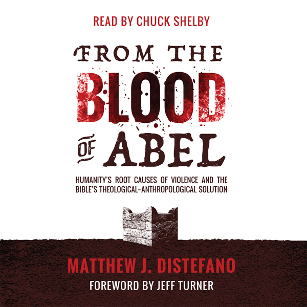 From the Blood of Abel: Humanity´s Root Causes ...
