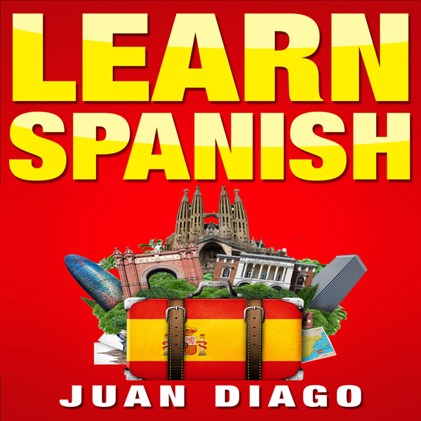Learn Spanish: The Fast and Easy Guide for Begi...