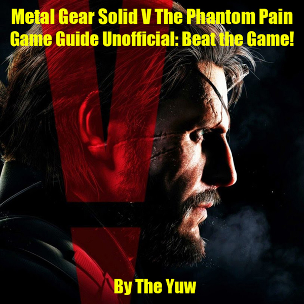 Metal Gear Solid V: The Phantom Pain Game Guide...