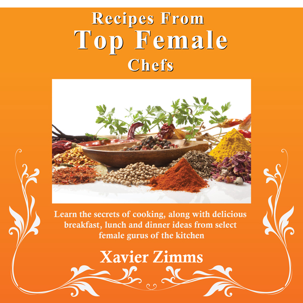 Recipes from Top Female Chefs: Learn the Secret...