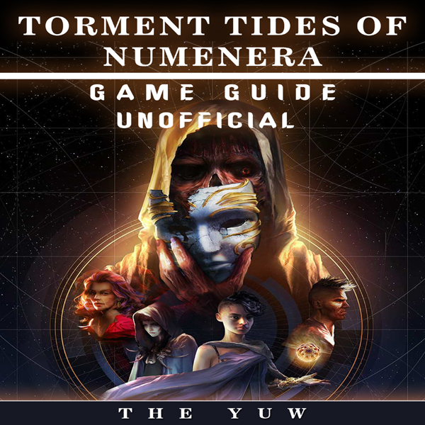 Torment Tides of Numenera Game Guide Unofficial...