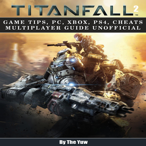 Titanfall 2: Game Tips, PC, Xbox, PS4, Cheats M...