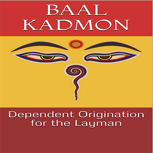 Dependent Origination for the Layman: Baal on B...