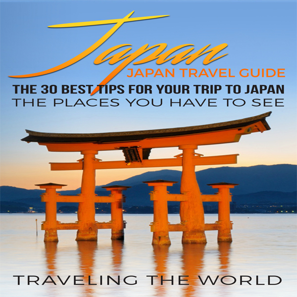 Japan: The 30 Best Tips for Your Trip to Japan ...