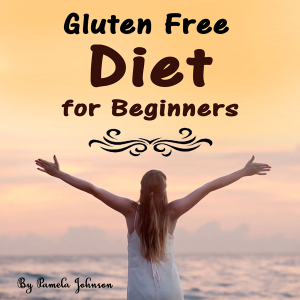 Gluten Free Diet for Beginners: Tips and Foods ...