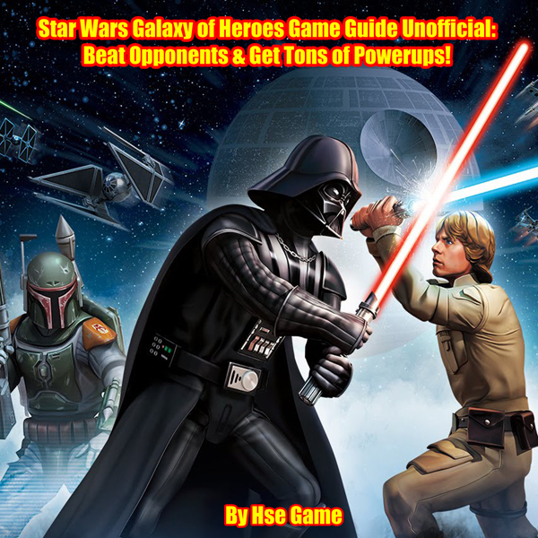 Star Wars Galaxy of Heroes Game Guide Unofficia...