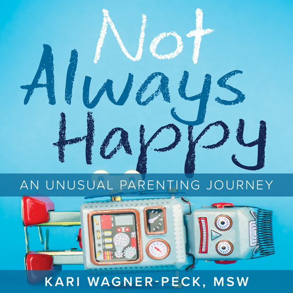 Not Always Happy: An Unusual Parenting Journey ...