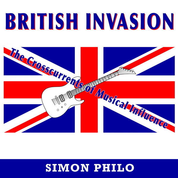 British Invasion: The Crosscurrents of Musical ...