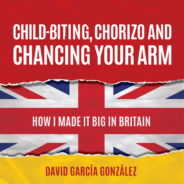 Child-biting, Chorizo and Chancing Your Arm: How I Made It Big in Britain , Hörbuch, Digital, 1, 181min