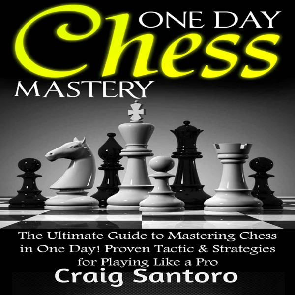 One Day Chess Mastery: The Ultimate Guide to Ma...