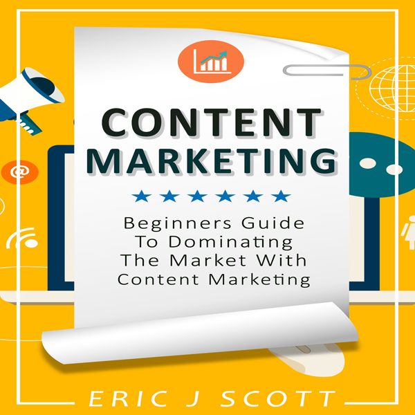 Content Marketing: Beginners Guide to Dominatin...