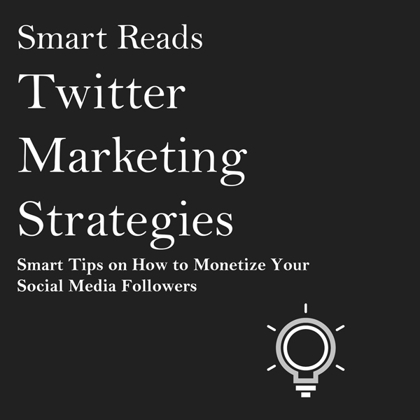 Twitter Marketing Strategies: Smart Tips on How...