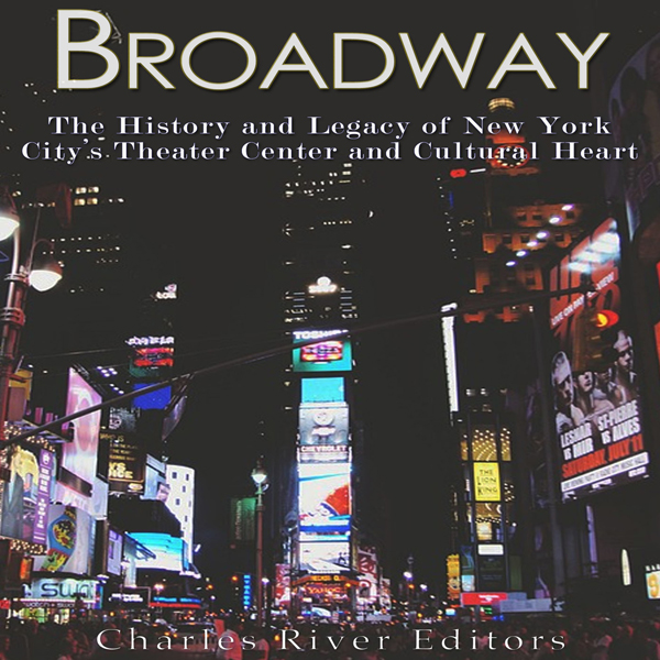 Broadway: The History and Legacy of New York Ci...