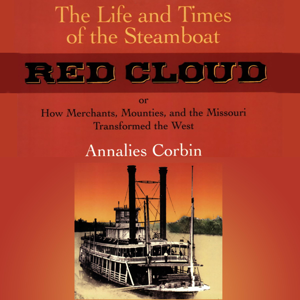 The Life and Times of the Steamboat Red Cloud, or, How Merchants, Mounties, and the Missouri Transformed the West: Ed Rachal Foundation Nautical Archaeology Series , Hörbuch, Digital, 1, 208min