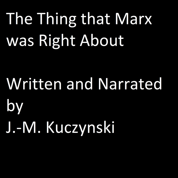 The Thing That Marx Was Right About , Hörbuch, ...