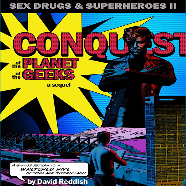 Conquest of the Planet of the Geeks: Sex, Drugs...