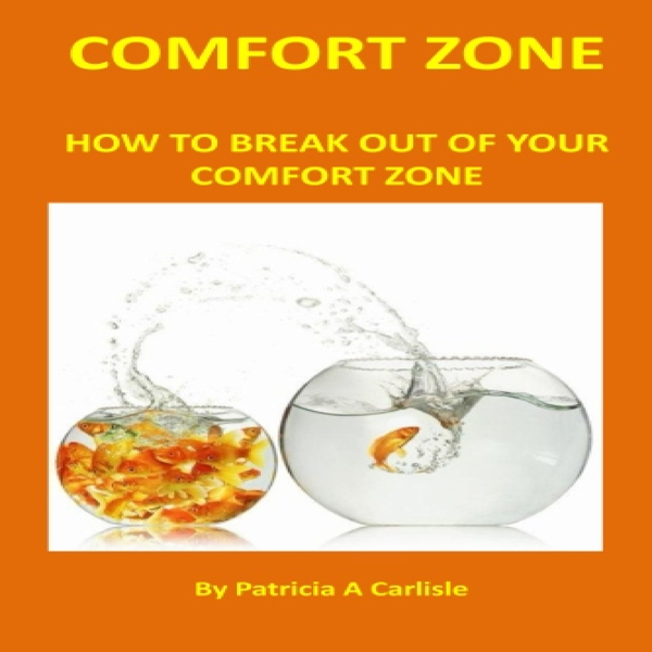 Comfort Zone: How to Break Out of Your Comfort ...