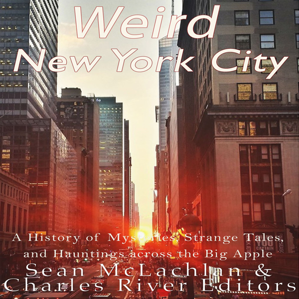 Weird New York City: A History of Mysteries, St...