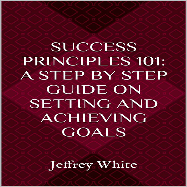 Success Principles 101: A Step-by-Step Guide on...
