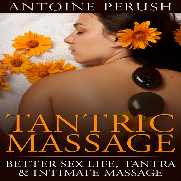 Tantric Massage: Better Sex Life, Tantra & Inti...