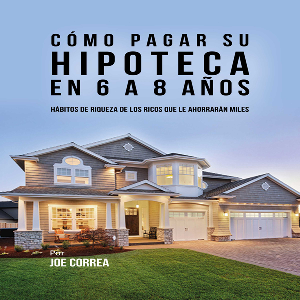 Cómo pagar su hipoteca en 6 a 8 años: Hábitos de riqueza de los ricos que le ahorrarán miles [How to Pay Your Mortgage in 6 to 8 Years] , Hörbuch, Digital, 1, 110min