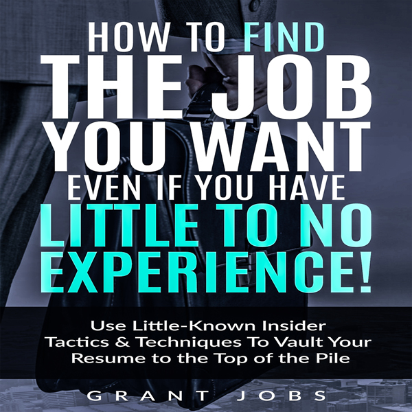 How to Find the Job You Want, Even if You Have ...