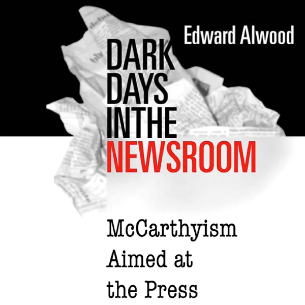 Dark Days in the Newsroom: McCarthyism Aimed at...