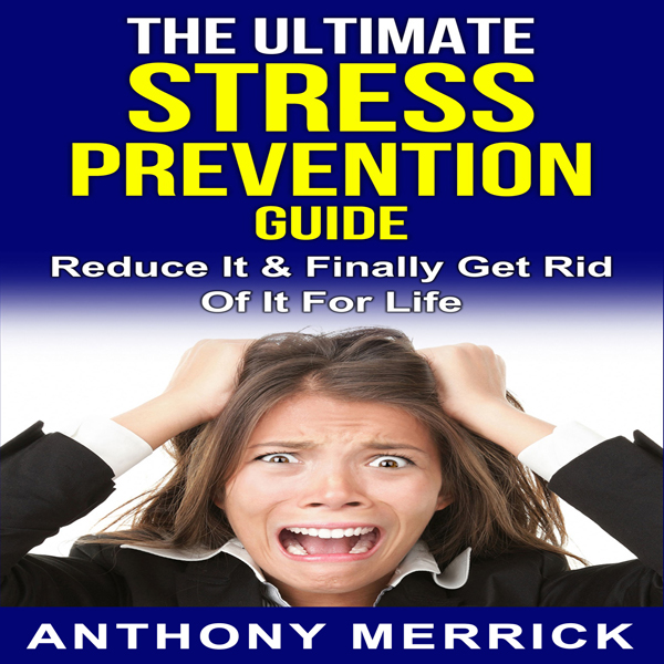 The Ultimate Stress Prevention Guide: How to De...