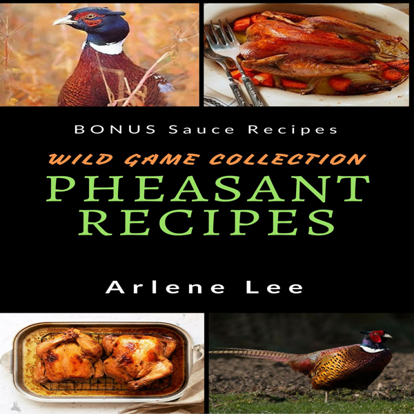 Pheasant Recipes: Wild Game Collection - How to...